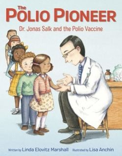 The Polio Pio­neer: Dr. Jonas Salk and the Polio Vaccine by Lin­da Elovitz Mar­shall