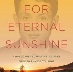 Quest for Eternal Sunshine: A Holocaust Survivor's Journey from Darkness to Light by Myra Goodman