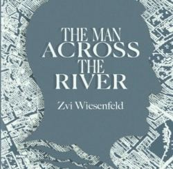 The Man Across the River: The incredible story of one man's will to survive the Holocaust by Zvi Wiesenfeld