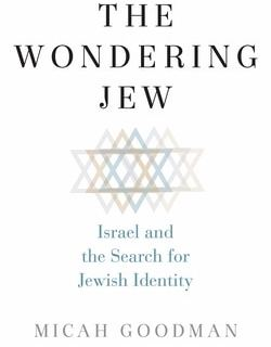 The Won­der­ing Jew: Israel and the Search for Jew­ish Identity by Mic­ah Good­man