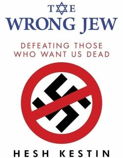 The Wrong Jew: Defeating Those Who Want Us Dead by Hesh Kestin