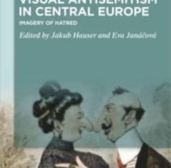 Visual Antisemitism in Central Europe: Imagery of Hatred by Jakub Hauser, Eva Janáová
