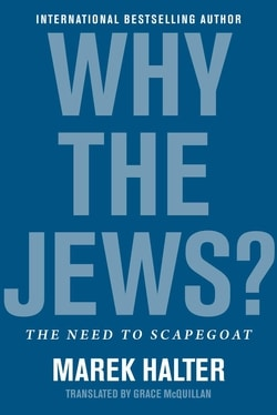 Why the Jews?: The Need to Scapegoat by Marek Halter