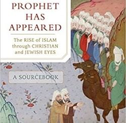 A Prophet Has Appeared: The Rise of Islam through Christian and Jewish Eyes by Stephen J. Shoemaker