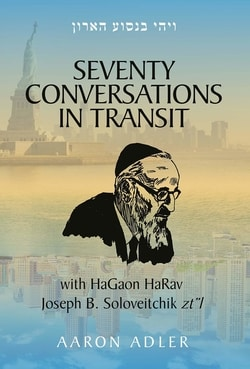 "Seventy Conversations In Transit - with HaGaon HaRav Joseph B. Soloveitchik zt""l by Aaron Adler"