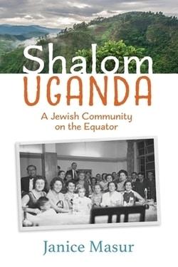 Shalom Uganda: A Jewish Community On the Equator by Janice Masur