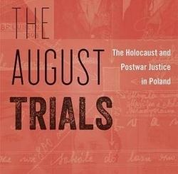 The August Trials: The Holocaust and Postwar Justice in Poland by Andrew Kornbluth