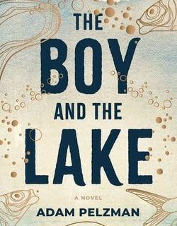 The Boy and the Lake by Adam Pelzman