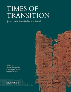 Times of Transition: Judea in the Early Hellenistic Period edited by Christophe Nihan, Oded Lipschits, Sylvie Honigman