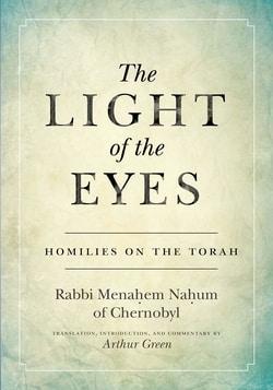 The Light of the Eyes: Homilies on the Torah by Rabbi Menachem Nahum