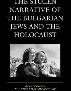 The Stolen Narrative of the Bulgarian Jews and the Holocaust by Jacky Comforty, Martha Aladjem Bloomfield
