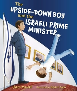 The Upside-Down Boy and the Israeli Prime Minister by Sherri Mandell