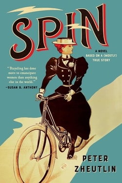 Spin: A Novel Based on a (Mostly) True Story by Peter Zheutlin