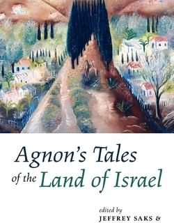Agnon's Tales of the Land of Israel; Edited by Jeffrey Saks, Shalom Carmy