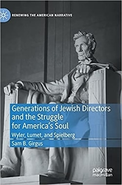 Generations of Jewish Directors and the Struggle for America's Soul: Wyler, Lumet, and Spielberg by Sam B. Girgus