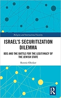 Israel's Securitization Dilemma: BDS and the Battle for the Legitimacy of the Jewish State by Ronnie Olesker