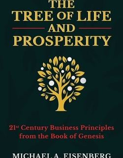 The Tree of Life and Prosperity: 21st Century Business Principles from the Book of Genesis by Michael A. Eisenberg