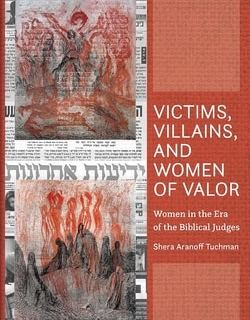 Victims, Villains and Women of Valor: Women in the Era of the Biblical Judges by Shera Aranoff Tuchman