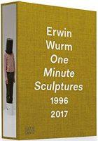 Peter Weibel, et al, Erwin Wurm: One Minute Sculptures 1996–2017 (Hatje Cantz, 2017)