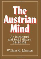 William M Johnston - The Austrian Mind - An Intellectual and Social History, 1848-1939 (University of California Press, 1972)