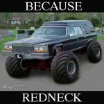 Because Redneck Mudder Hearse