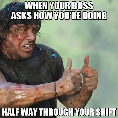 When Your Boss Asks You how you're doing halfway through your shift funny image