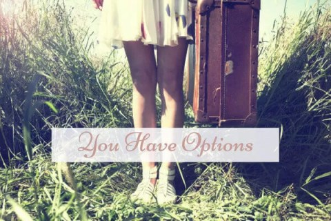 You have options