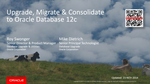 New Slide Decks Uploaded:<BR>Upgrade/Migrate/Consolidate to Oracle 12c and<BR>Parallel Multitenant Upgrade Internals