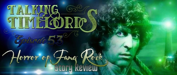 "Talking Timelords Ep. 53: ""Horror of Fang Rock"" Story Review"