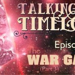 "Talking Timelords Ep. 55: ""The War Games"" Pt. 1"