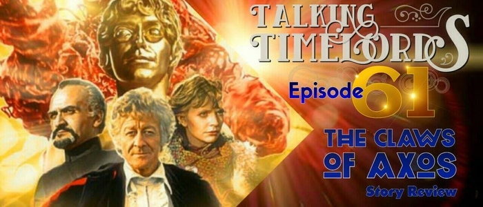 Talking Timelords Ep. 61: The Claws of Axos
