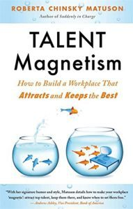 Talent Magnetism How to Build a Workplace That Attracts and Keeps the Best