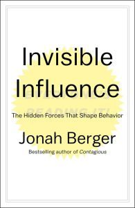 invisible-influence-the-hidden-forces-that-shape-behavior-jonah-berger