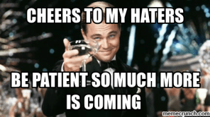 post-45769-cheers-to-my-haters-meme-Imgur-gdeG.png