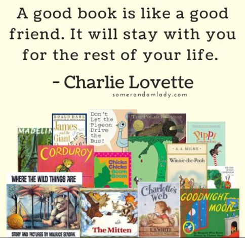 Memes about books: A good book is like a good friend. It will stay with you for the rest of your life. Charlie Lovette Quote
