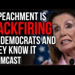 Democrats Impeachment BACKFIRING And They Know it, They Risk Losing Everything In 2020 To Trump