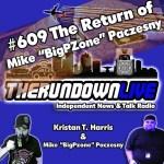 "The Rundown Live #609 – The Return of Mike ""Bigpzone"" Paczesny"