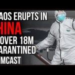 "Chaos Erupts In China, 18M Under Quarantine As Wuhan Virus Spreads ""Feels Like The End Of The World"""