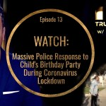WATCH:  Massive Police Response To Child's Birthday Party During Lockdown