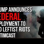 Trump Announces Federal Deployment Into Kenosha To END Leftist Riots, Will Bolster National Guard