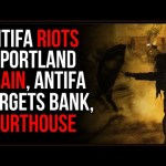 Riots Break Out In Portland AGAIN, Antifa Tries To Break Into COURTHOUSE