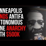 Minneapolis Gives Half A MILLION Dollars To George Floyd Autonomous Zone, Taxpayer-Funded ANARCHY