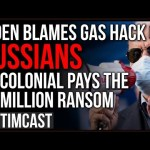 Gas Company CAVED, Pays $5M Ransom To Restart Gas Pipeline, Biden Blames RUSSIANS As Gas prices Rise