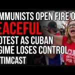 Cuban Communist Regime In PANIC, Open Fire On Peaceful Protesters, Democrats REJECT Cuban Refugees