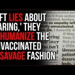 Leftists Are LYING About Caring, Their Dehumanization Of The Unvaccinated Is Proof