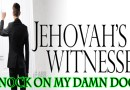 Jehovah's Witnesses Knocked on My Damn Door Early 1 Sunday Morning