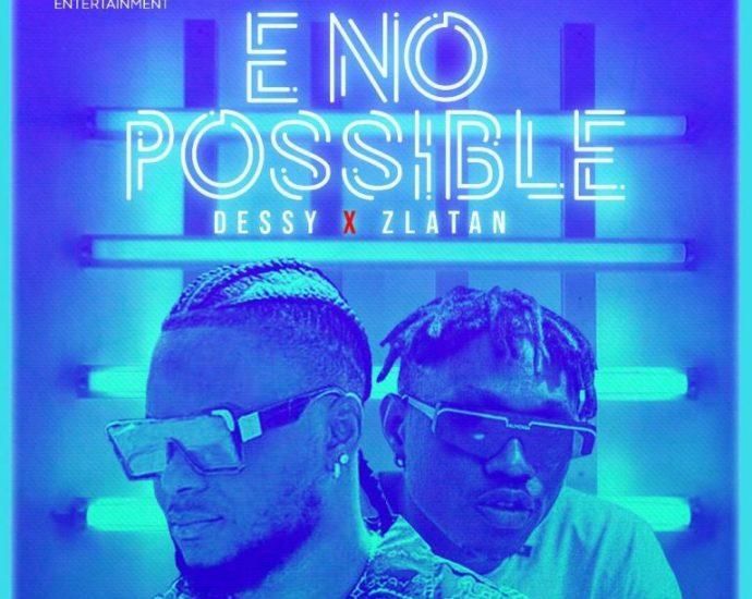 Music: Dessy ft. Zlatan – E No Possible [ Remix ]