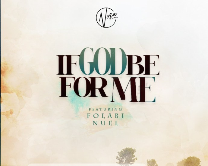 Music: Nosa ft. Folabi Nuel – If God Be For Me