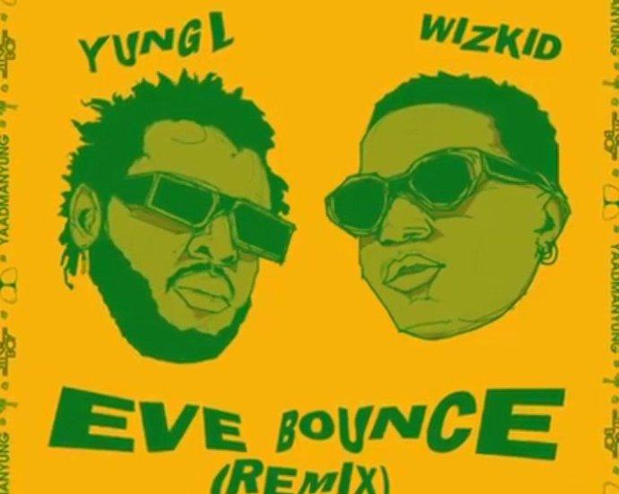 Music; Yung L ft. Wizkid – Eve Bounce [ Remix ]