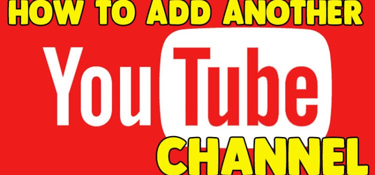 How to add another Youtube Channel to existing Youtube Channel